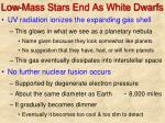 low mass stars end as white dwarfs
