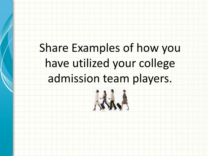 Share Examples of how you have utilized your college admission team players.