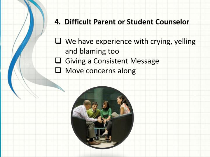 4.  Difficult Parent or Student Counselor