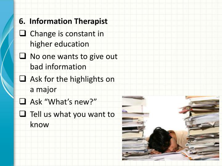 6.  Information Therapist