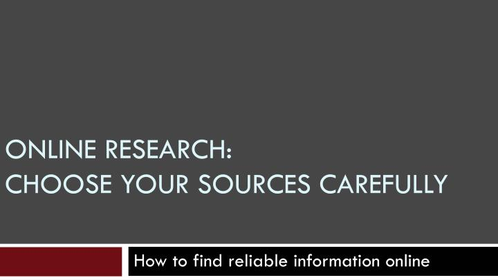 online research choose your sources carefully
