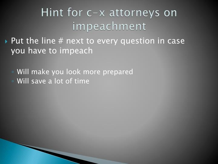 Hint for c-x attorneys on impeachment