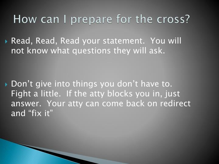 How can I prepare for the cross?