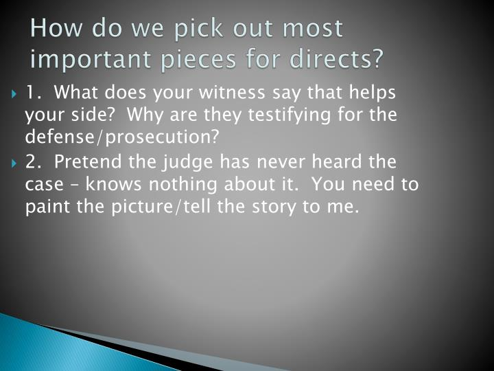 How do we pick out most important pieces for directs?