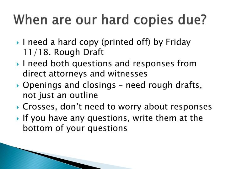 When are our hard copies due?