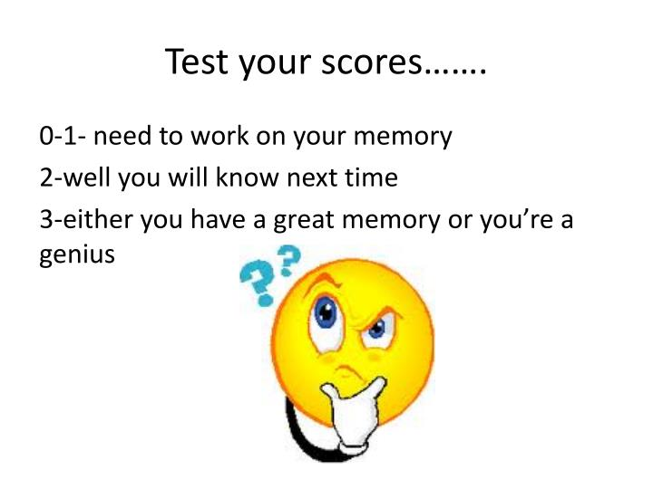 Test your scores…….