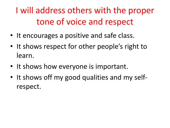 I will address others with the proper tone of voice and respect