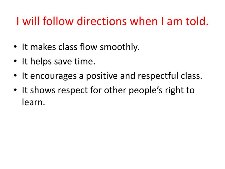 I will follow directions when I am told.