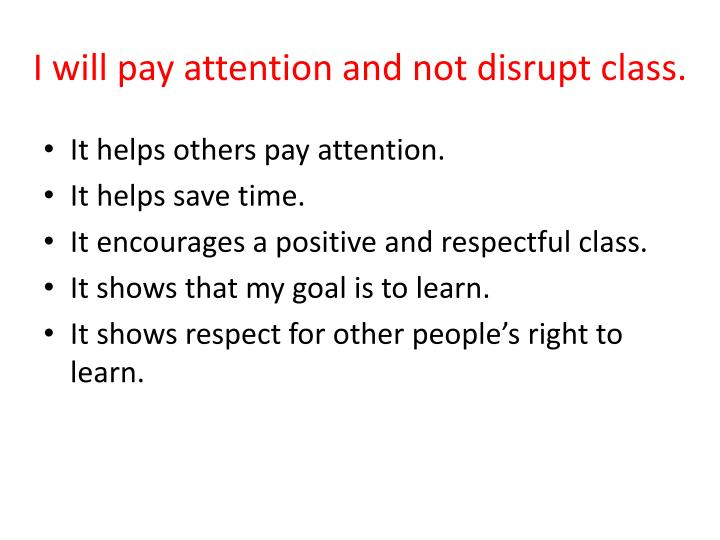 I will pay attention and not disrupt class.