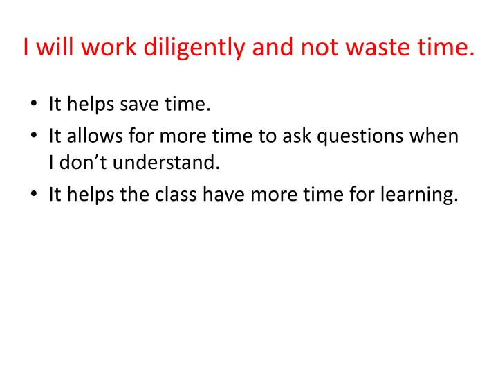 I will work diligently and not waste time.
