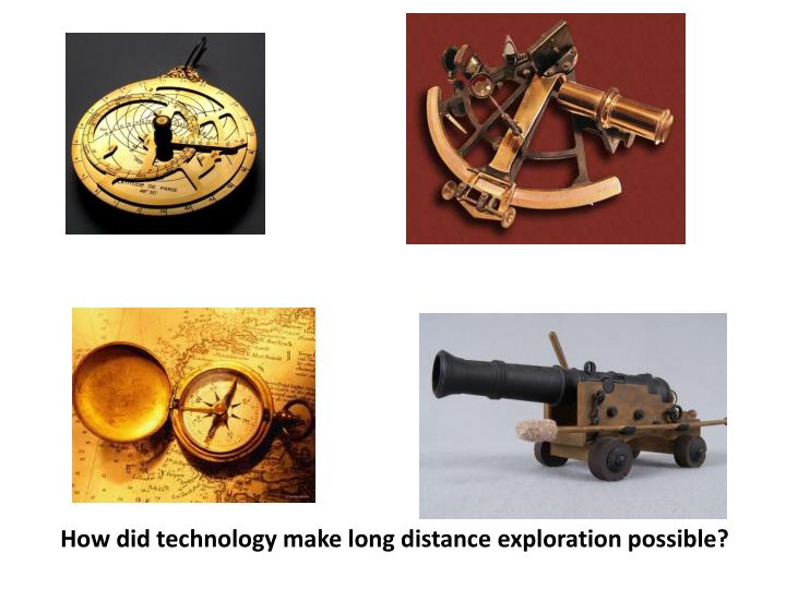 How did technology make long distance exploration possible?