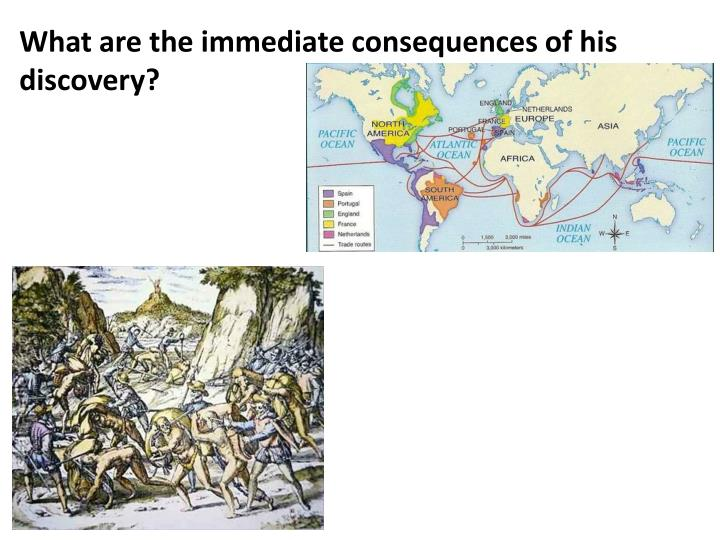 What are the immediate consequences of his discovery?
