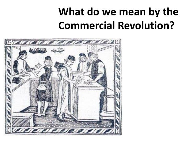 What do we mean by the Commercial Revolution?
