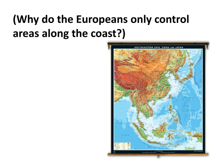 (Why do the Europeans only control areas along the coast?)