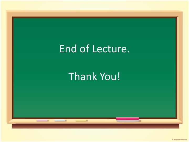 End of Lecture.