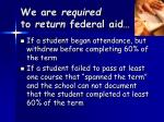 we are required to return federal aid