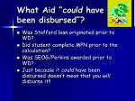 what aid could have been disbursed