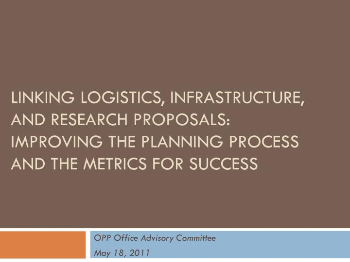 Linking logistics, infrastructure, and research proposals: improving the planning process and the metrics for success