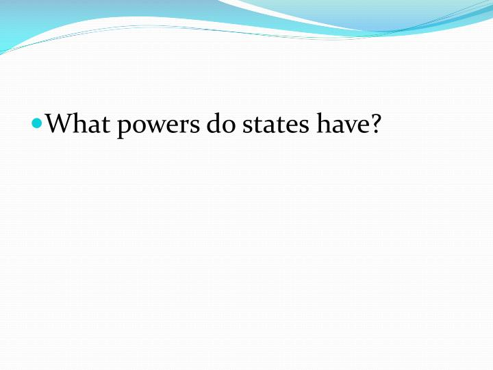 What powers do states have?