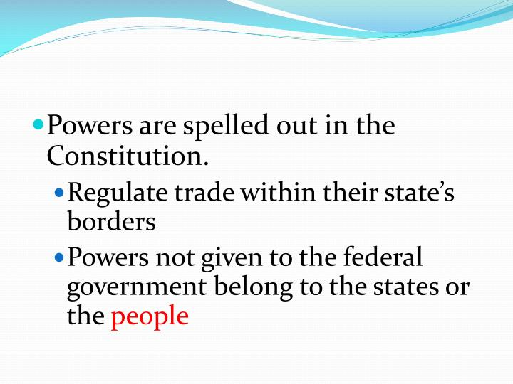 Powers are spelled out in the Constitution.