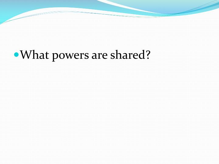 What powers are shared?