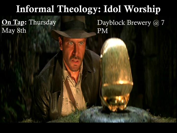 Informal Theology: Idol Worship