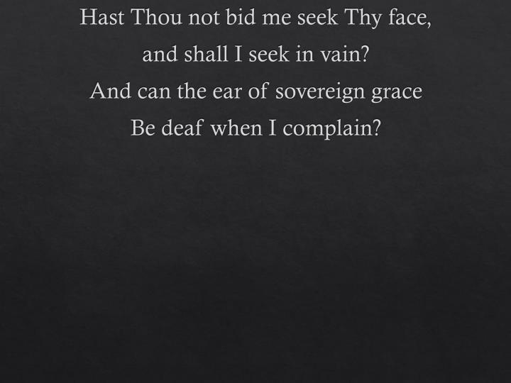 Hast Thou not bid me seek Thy face,