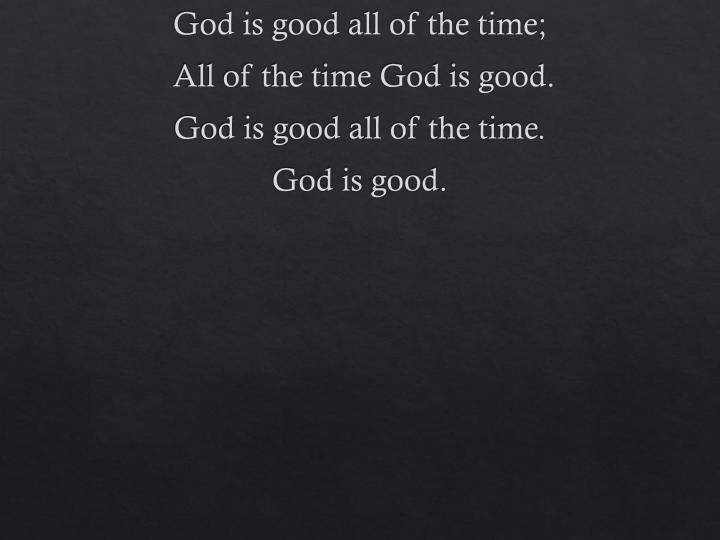 God is good all of the time;