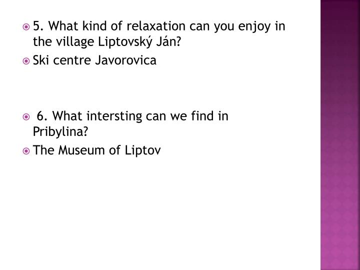 5. What kind of relaxation can you enjoy in the village