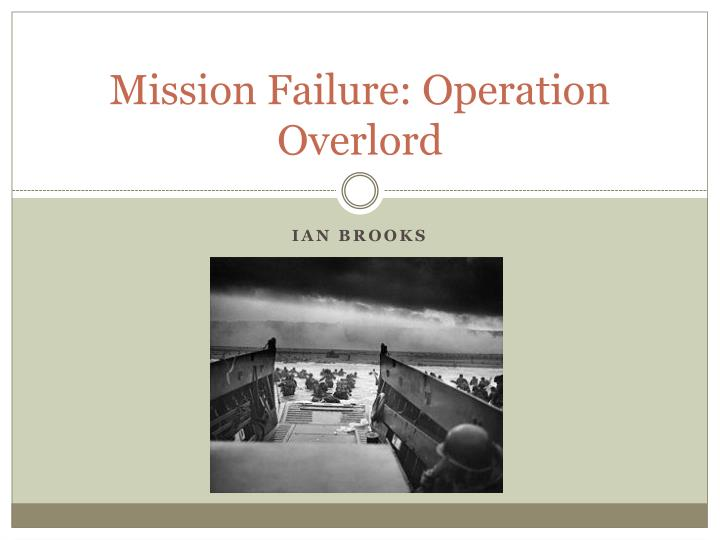 Mission Failure: Operation Overlord