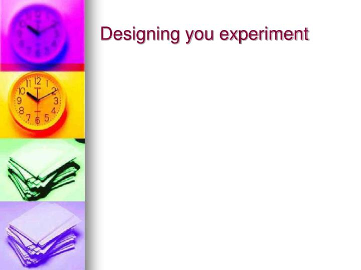 Designing you experiment