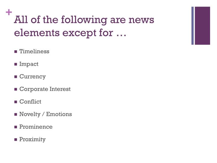 All of the following are news elements except for …