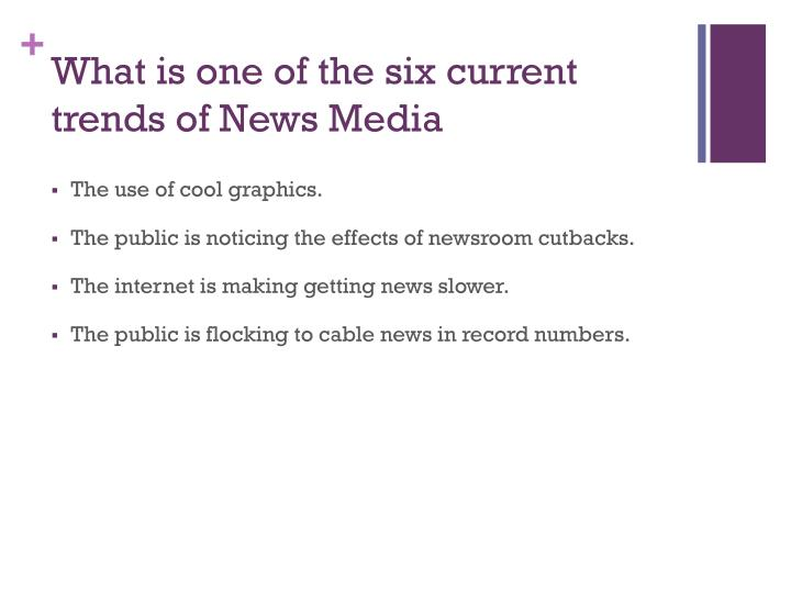 What is one of the six current trends of News Media