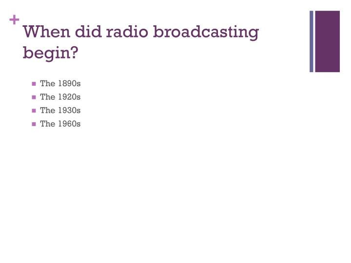 When did radio broadcasting begin?