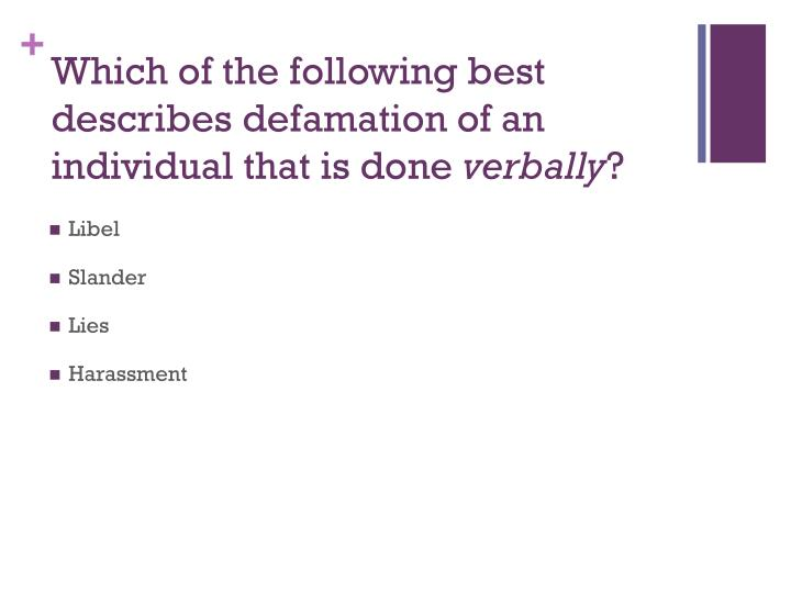 Which of the following best describes defamation of an individual that is done