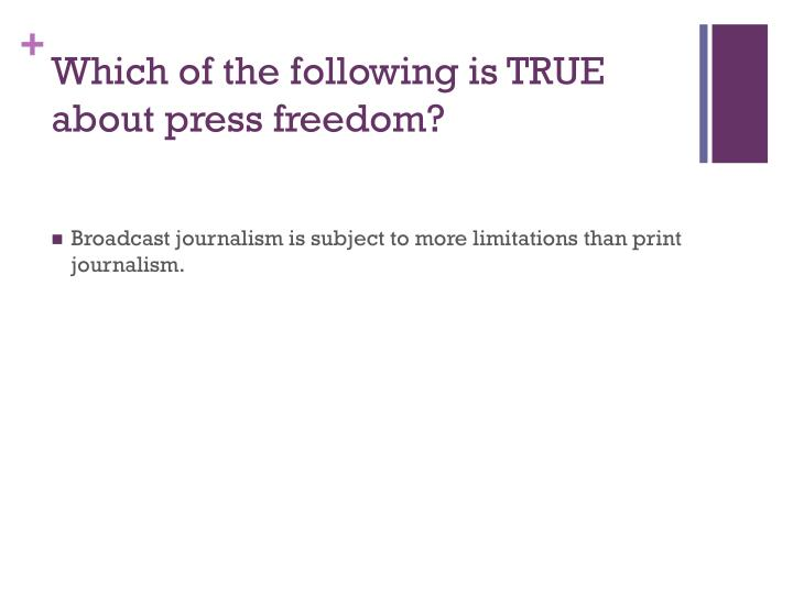 Which of the following is TRUE about press freedom?