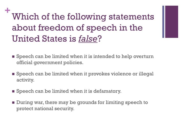 Which of the following statements about freedom of speech in the United States is