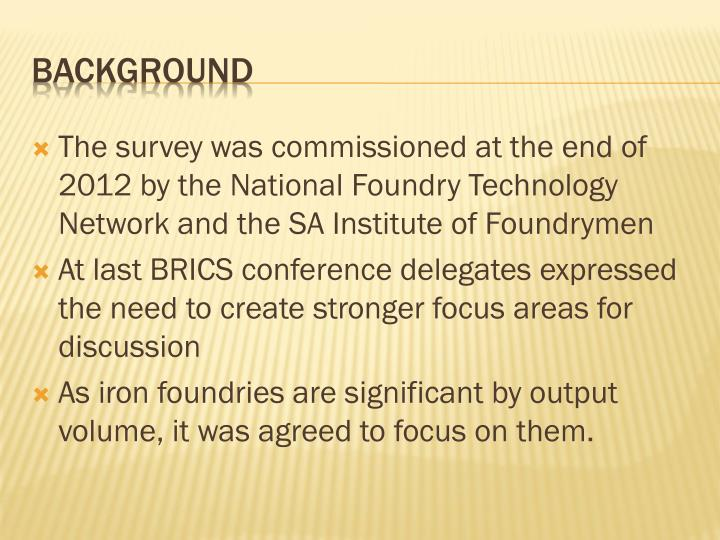 The survey was commissioned at the end of 2012 by the National Foundry Technology Network and the SA Institute of