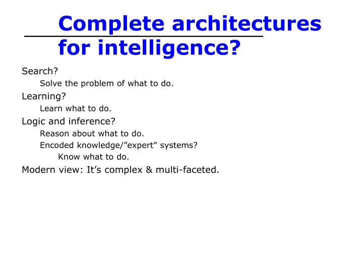 Complete architectures for intelligence?