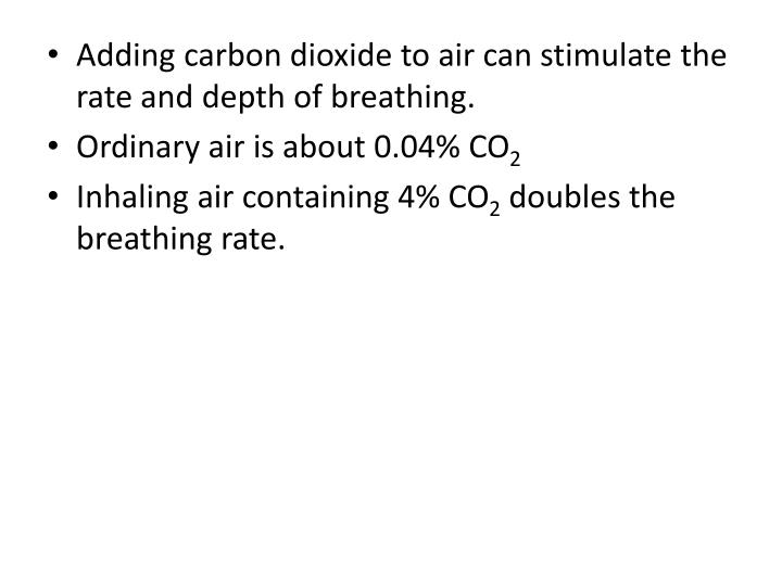 Adding carbon dioxide to air can stimulate the rate and depth of breathing.