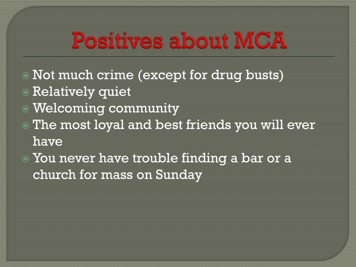 Positives about MCA