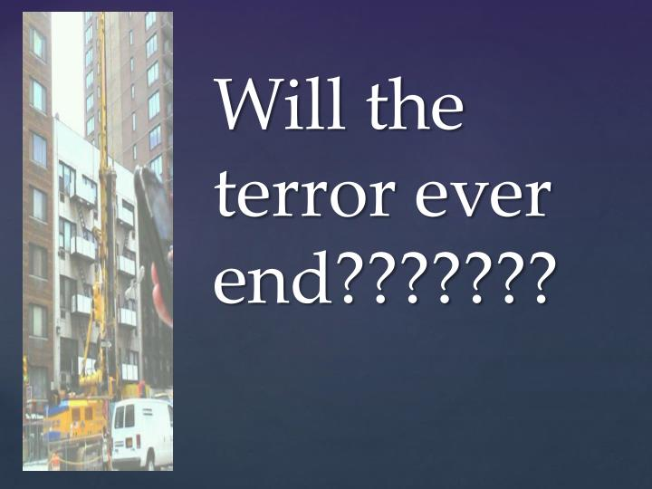 Will the terror ever end???????