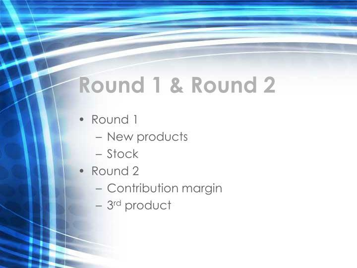 Round 1 & Round 2