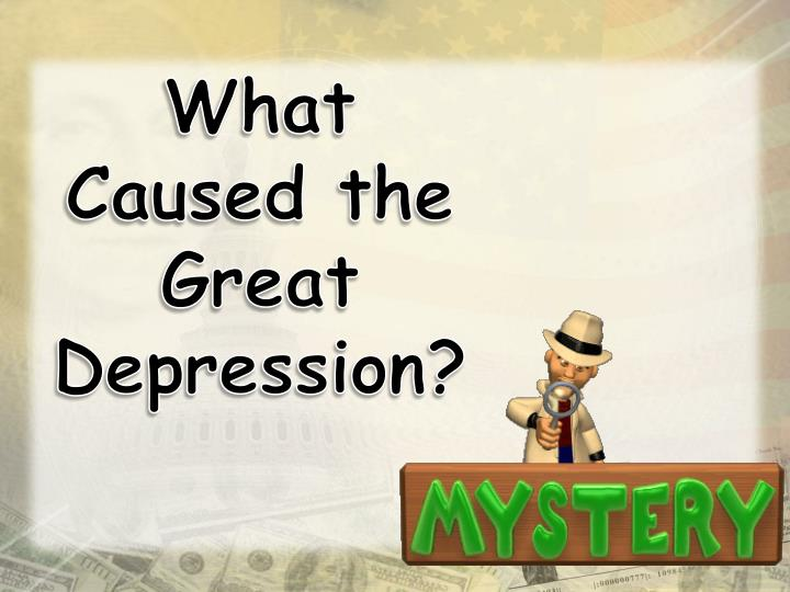 What Caused the Great Depression?