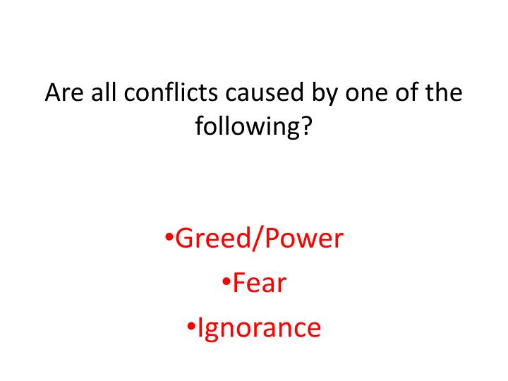 Are all conflicts caused by one of the following?