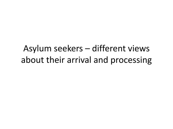 Asylum seekers – different views about their arrival and processing