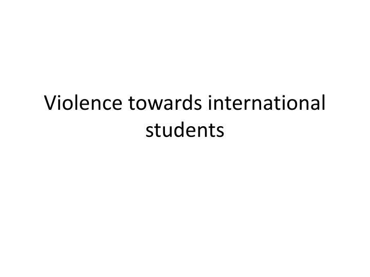 Violence towards international students