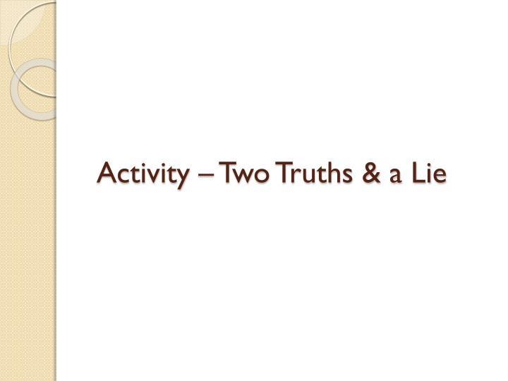 Activity – Two Truths & a Lie