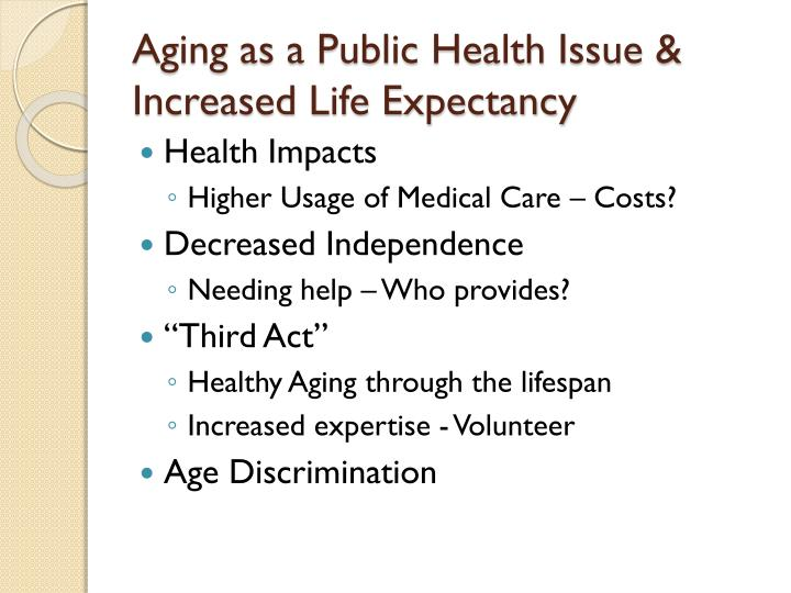 Aging as a Public Health Issue & Increased Life Expectancy