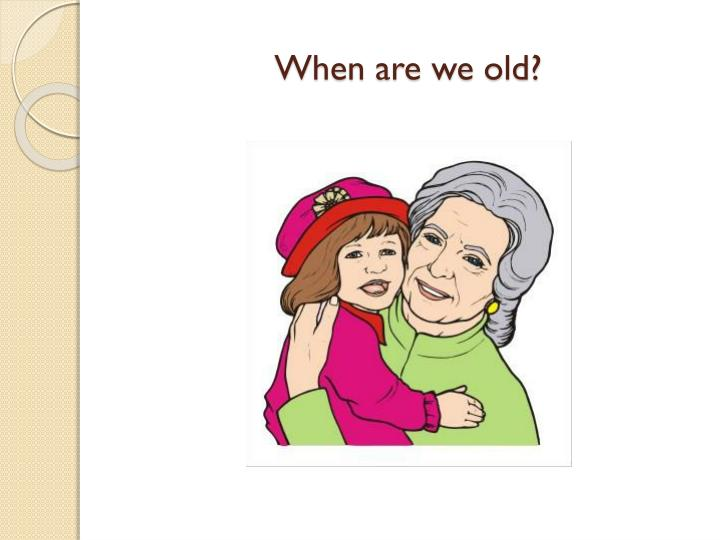 When are we old?